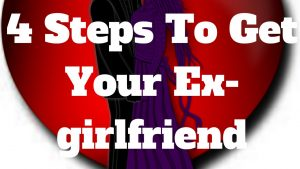 How To Get Your Ex Girlfriend Back Now